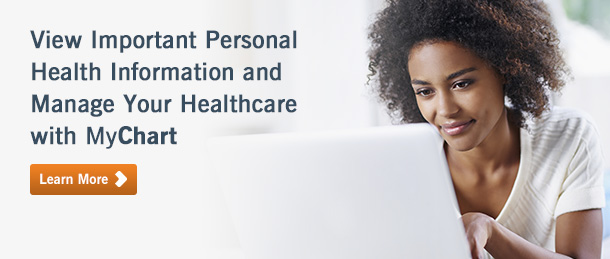 View Important Personal Health Information and Manage Your Healthcare with MyChart.